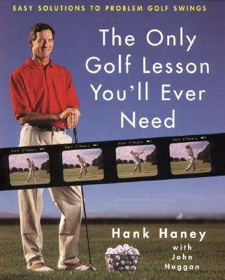 The Only Golf Lesson You'll Ever Need By Haney, Hank/ Huggan, John