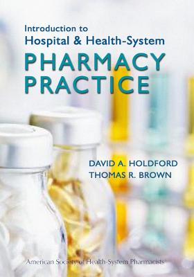 Introduction to Hospital & Health-System Pharmacy Practice By Holdford, David A., Ph.D./ Brown, Thomas R.